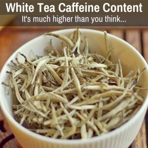 White Tea Caffeine Content Is Not Lower Than Other Teas