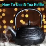Using a tea kettle