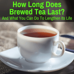 brewed tea lasts for long time