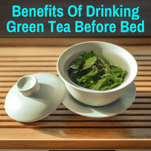 Green tea served at bedtime