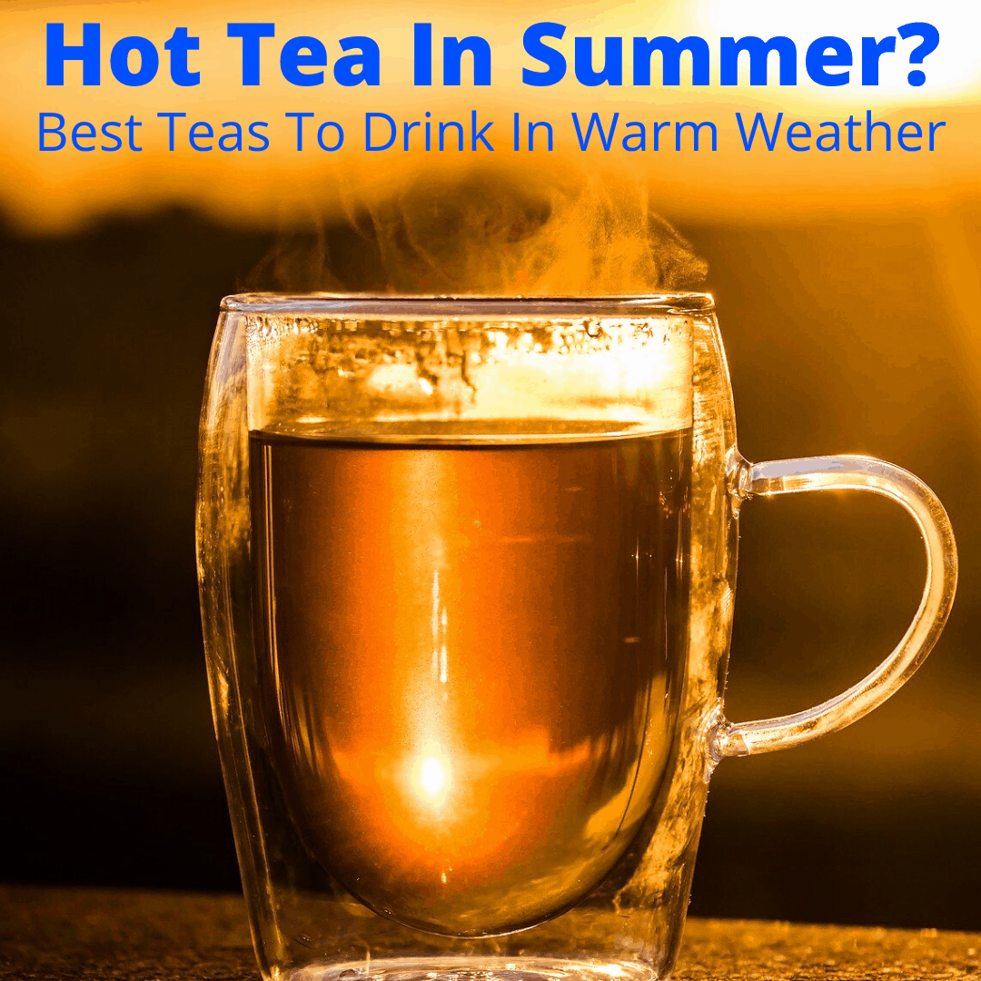 Hot tea in summer