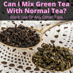 Can I Mix Green Tea With Normal Tea