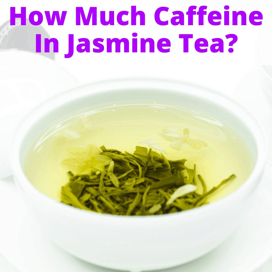 How Much Caffeine In Jasmine Tea