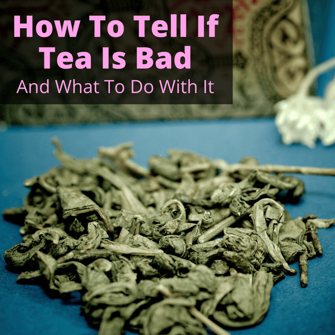 How To Tell If Tea Is Bad