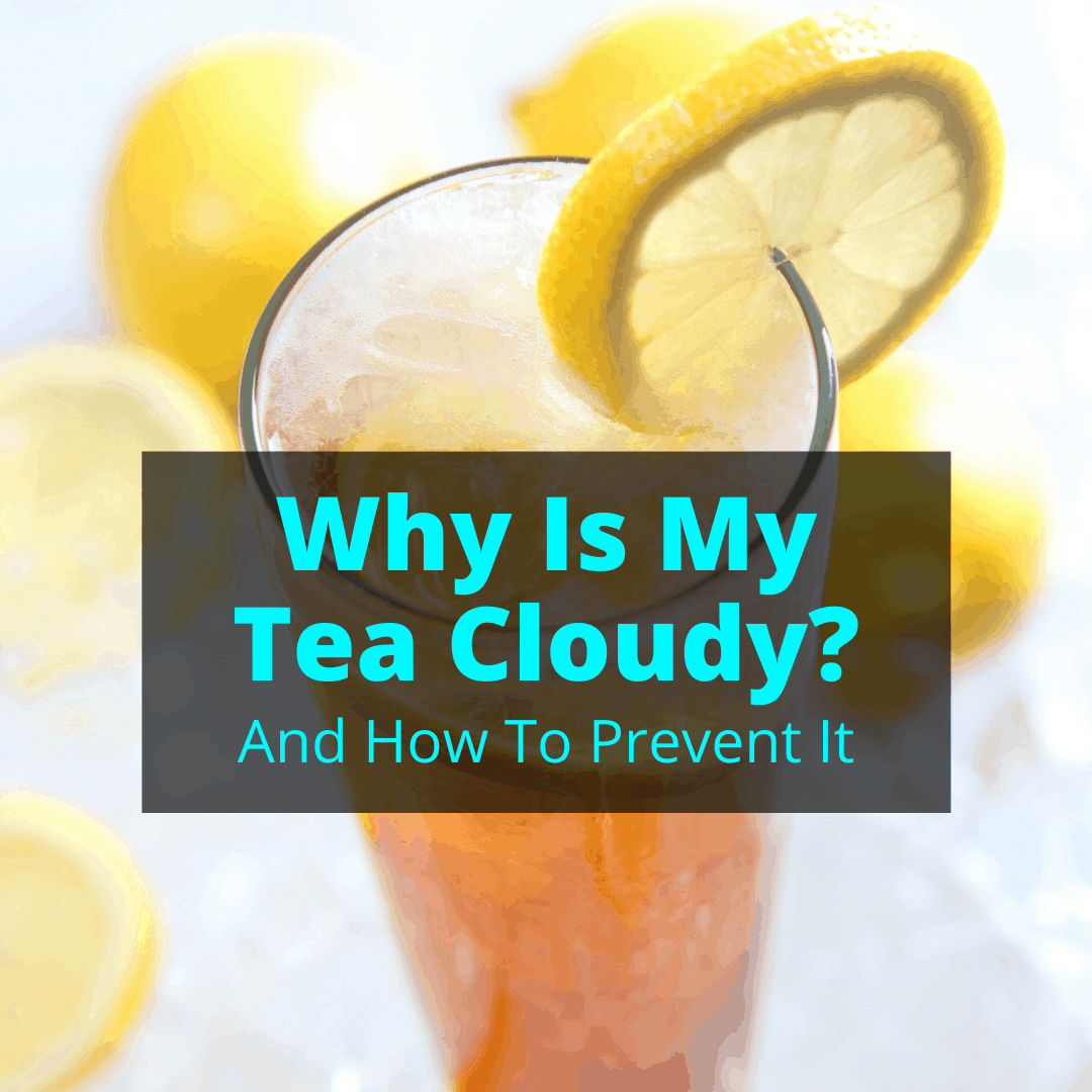 Why Is My Tea Cloudy