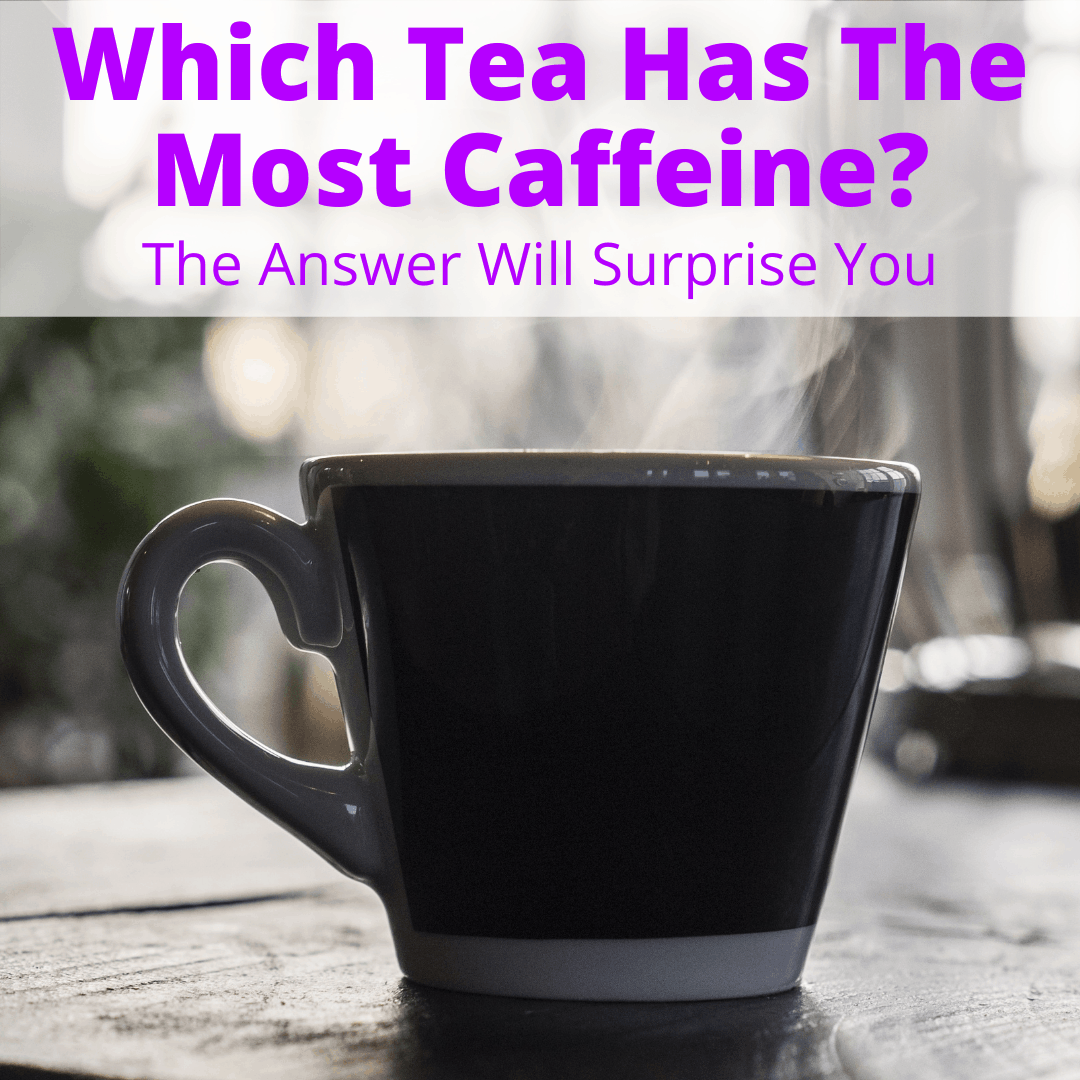 Which Tea Has The Most Caffeine