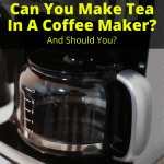 Can You Make Tea In A Coffee Maker