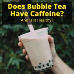 Does Bubble Tea Have Caffeine