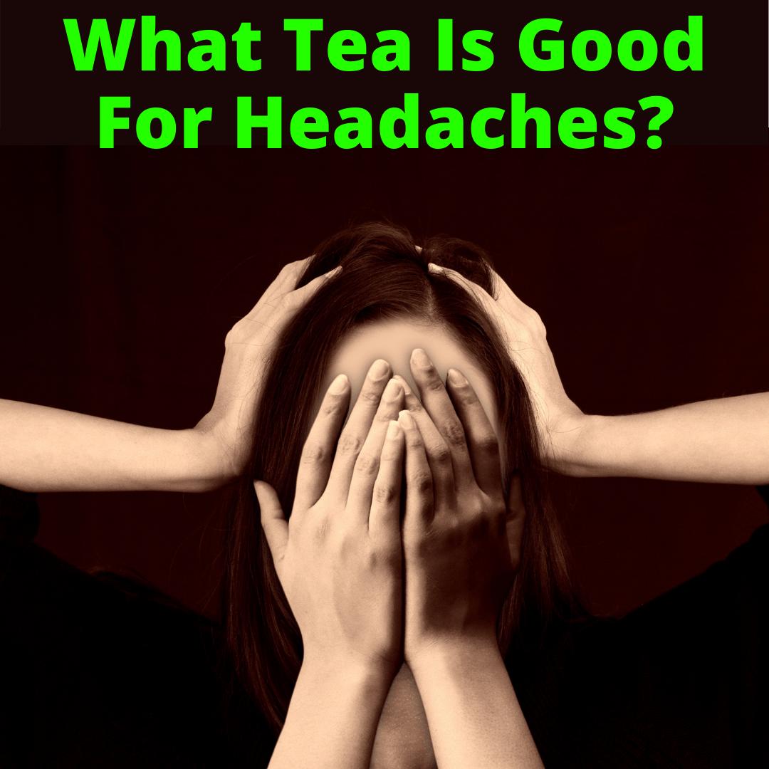 What Tea Is Good For Headaches