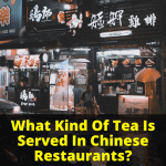 What Kind Of Tea Is Served In Chinese Restaurants