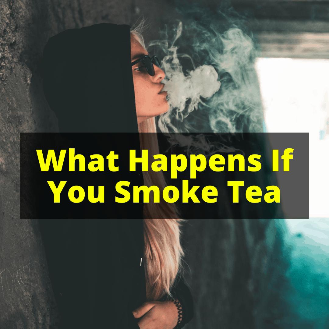 What Happens If You Smoke Tea
