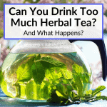 Can You Drink Too Much Herbal Tea