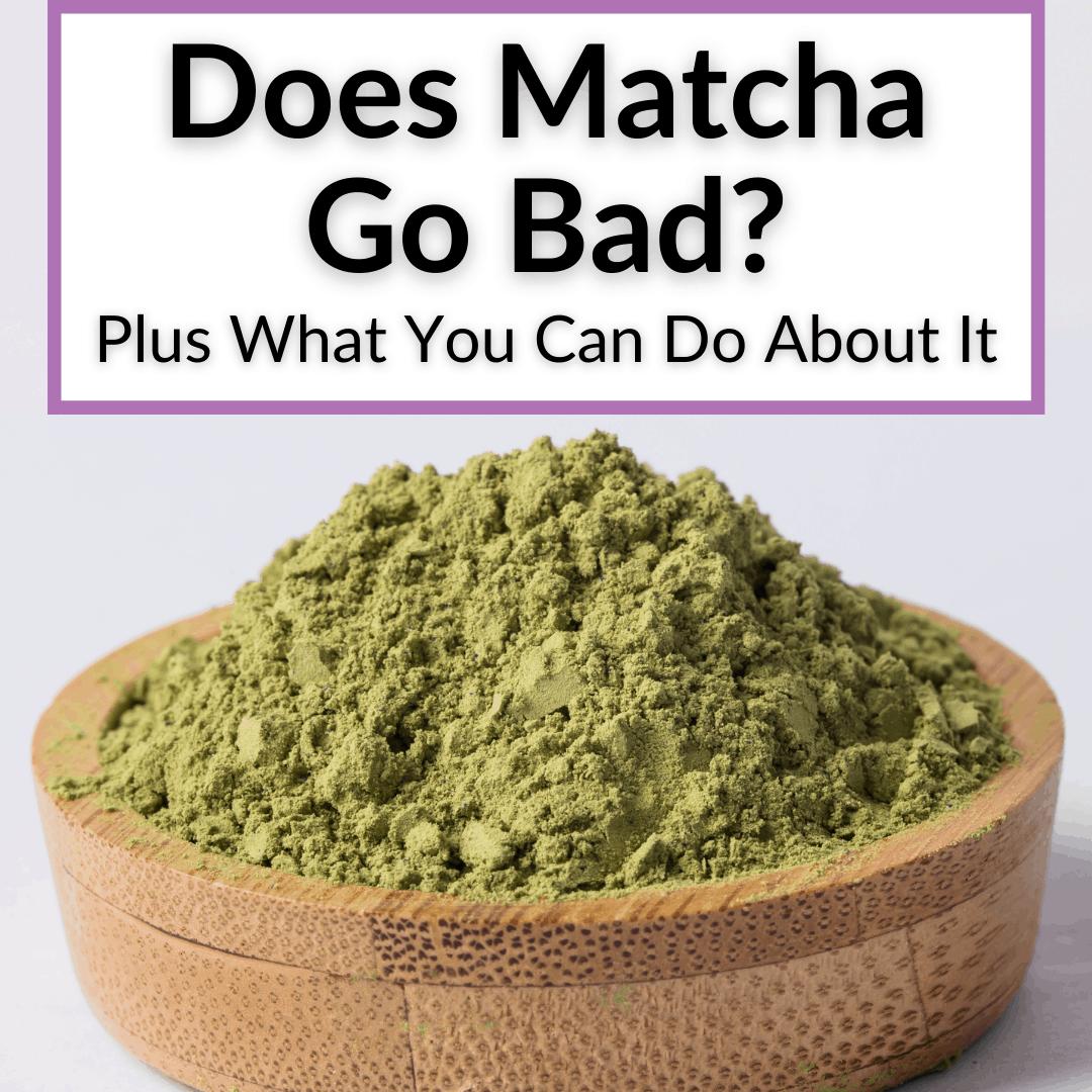 Does Matcha Go Bad